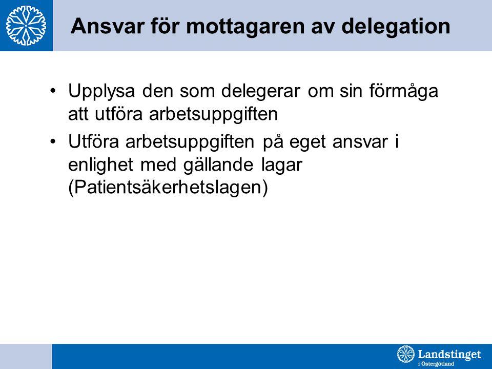 Ansvar för mottagaren av delegation Upplysa den som delegerar om sin förmåga att utföra arbetsuppgiften Utföra arbetsuppgiften på eget ansvar i enlighet med gällande lagar (Patientsäkerhetslagen)