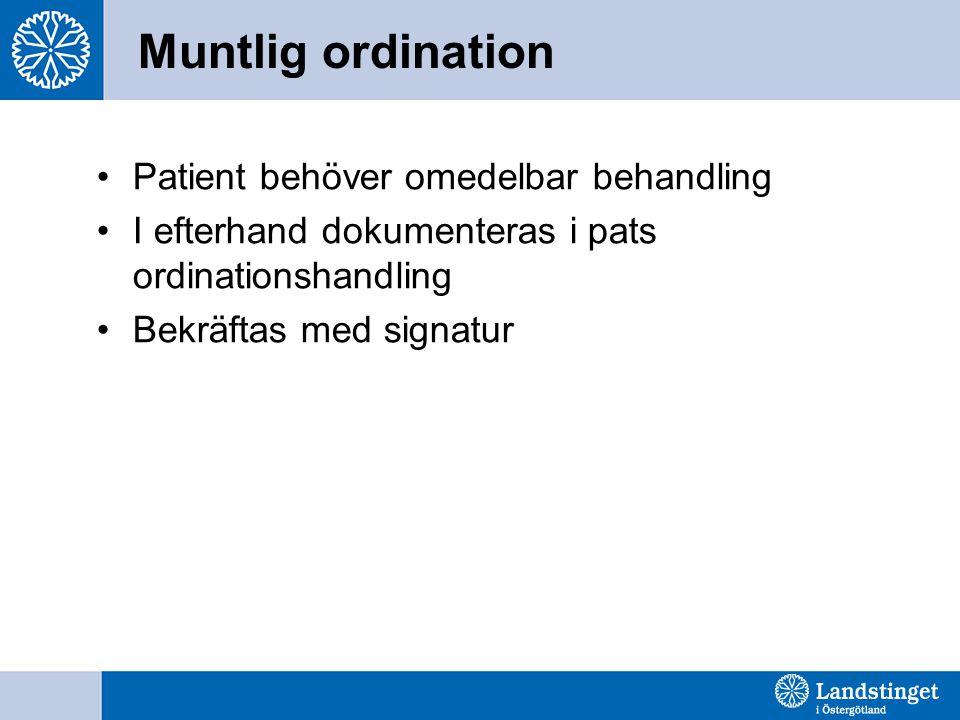 Muntlig ordination Patient behöver omedelbar behandling I efterhand dokumenteras i pats ordinationshandling Bekräftas med signatur