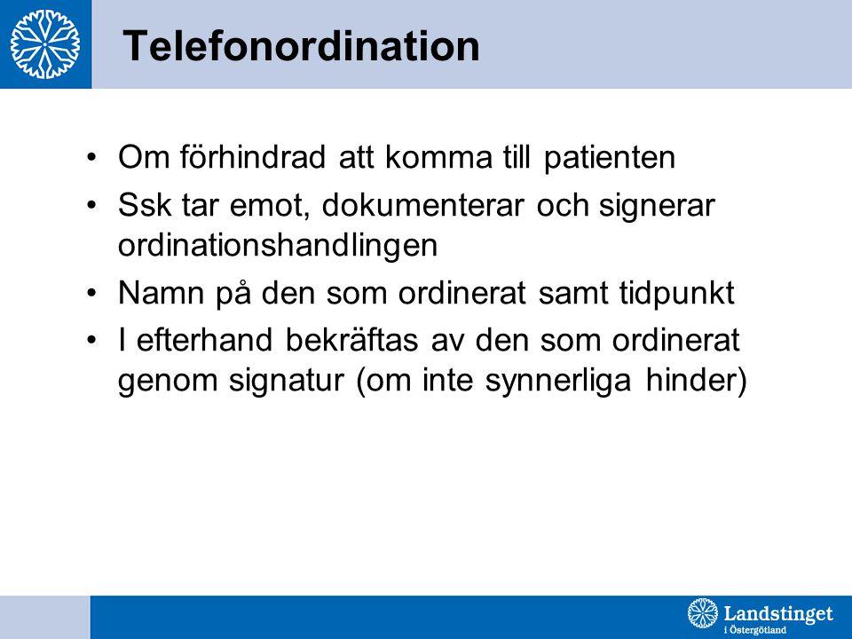 Telefonordination Om förhindrad att komma till patienten Ssk tar emot, dokumenterar och signerar ordinationshandlingen Namn på den som ordinerat samt tidpunkt I efterhand bekräftas av den som ordinerat genom signatur (om inte synnerliga hinder)