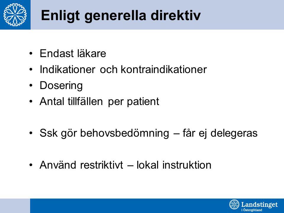 Enligt generella direktiv Endast läkare Indikationer och kontraindikationer Dosering Antal tillfällen per patient Ssk gör behovsbedömning – får ej delegeras Använd restriktivt – lokal instruktion