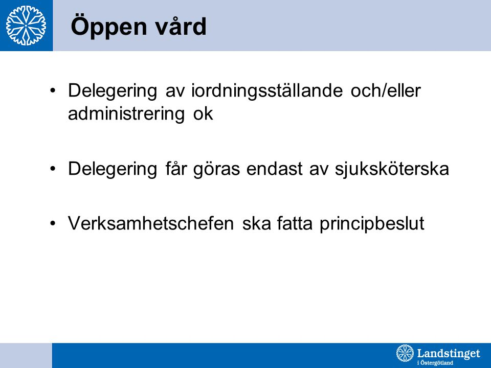 Öppen vård Delegering av iordningsställande och/eller administrering ok Delegering får göras endast av sjuksköterska Verksamhetschefen ska fatta principbeslut