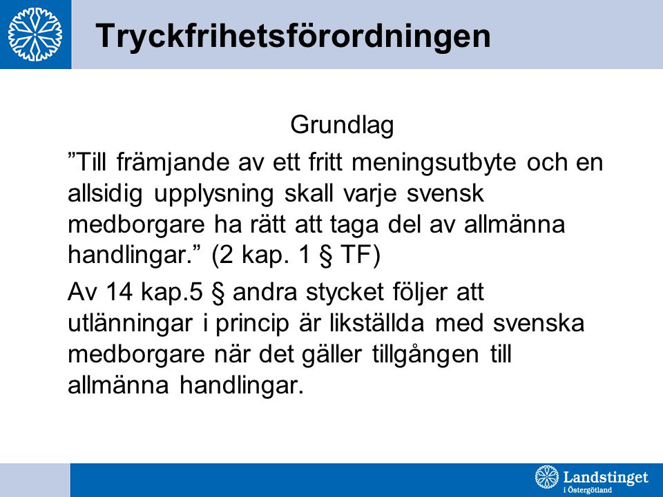 """Tryckfrihetsförordningen Grundlag """"Till främjande av ett fritt meningsutbyte och en allsidig upplysning skall varje svensk medborgare ha rätt att taga"""