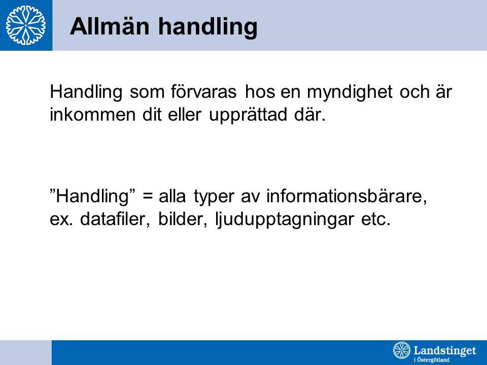 """Allmän handling Handling som förvaras hos en myndighet och är inkommen dit eller upprättad där. """"Handling"""" = alla typer av informationsbärare, ex. dat"""