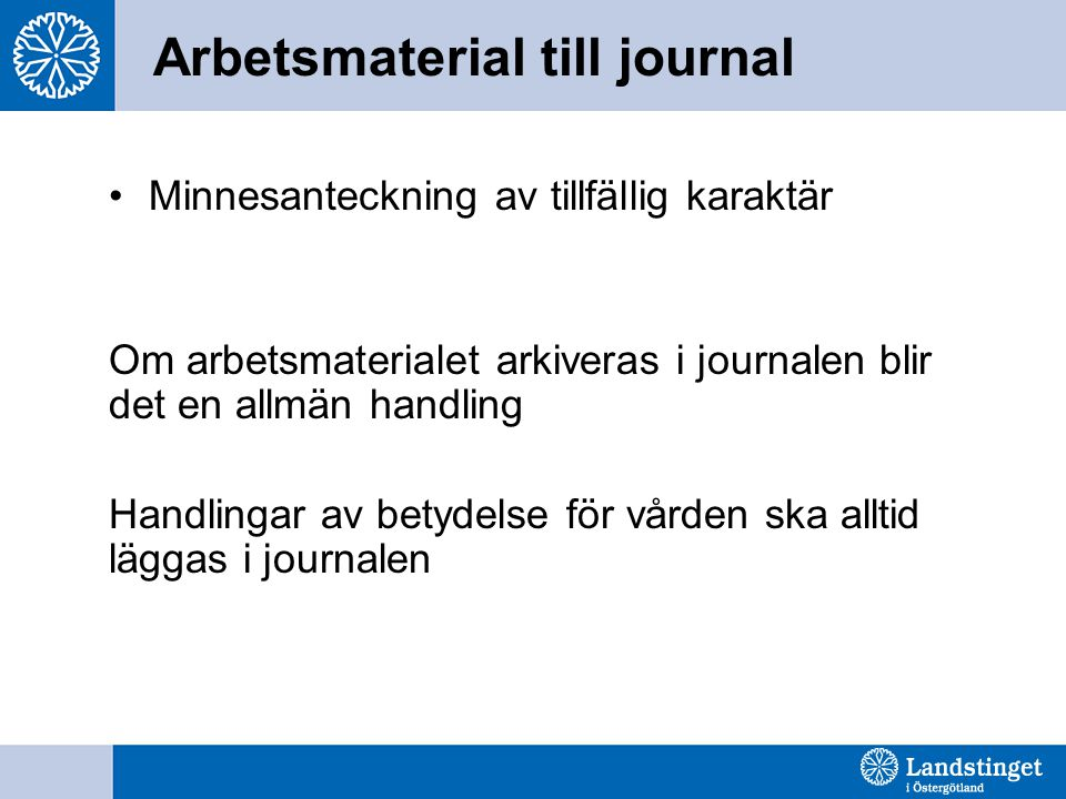 Arbetsmaterial till journal Minnesanteckning av tillfällig karaktär Om arbetsmaterialet arkiveras i journalen blir det en allmän handling Handlingar av betydelse för vården ska alltid läggas i journalen