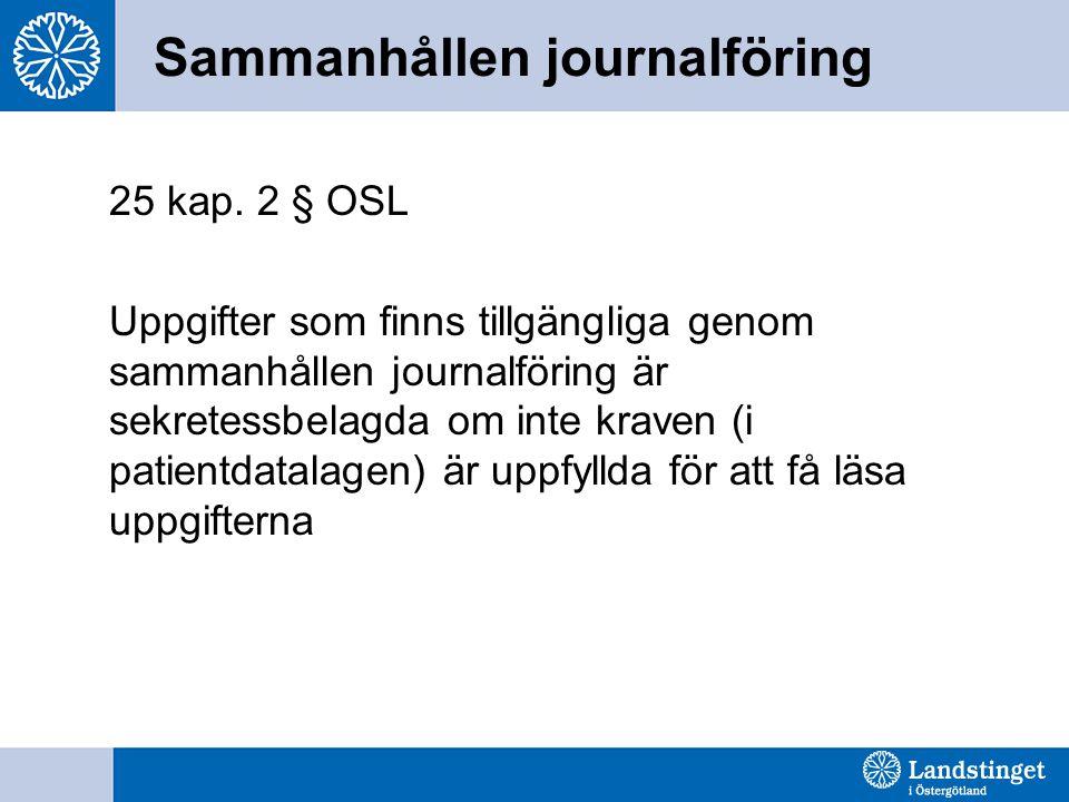 Sammanhållen journalföring 25 kap. 2 § OSL Uppgifter som finns tillgängliga genom sammanhållen journalföring är sekretessbelagda om inte kraven (i pat