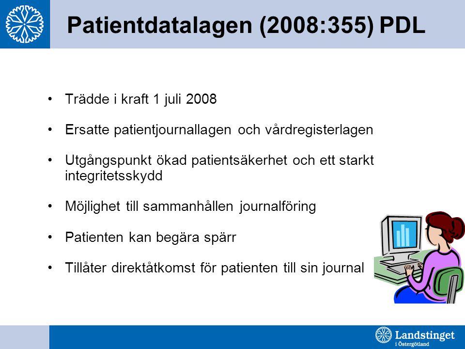 Patientdatalagen (2008:355) PDL Trädde i kraft 1 juli 2008 Ersatte patientjournallagen och vårdregisterlagen Utgångspunkt ökad patientsäkerhet och ett starkt integritetsskydd Möjlighet till sammanhållen journalföring Patienten kan begära spärr Tillåter direktåtkomst för patienten till sin journal