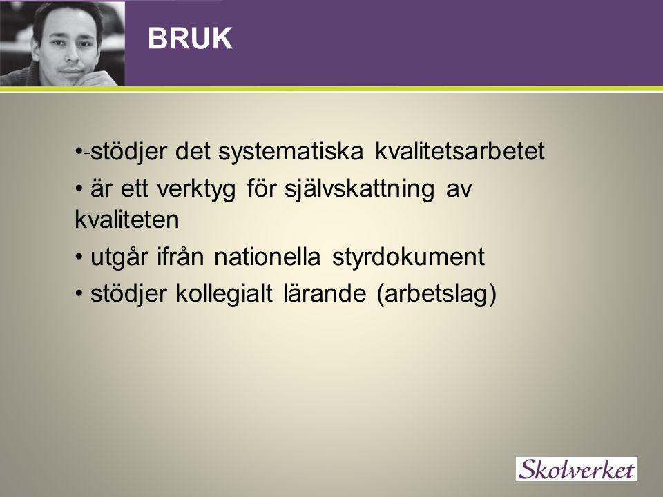 BRUK stödjer det systematiska kvalitetsarbetet är ett verktyg för självskattning av kvaliteten utgår ifrån nationella styrdokument stödjer kollegialt