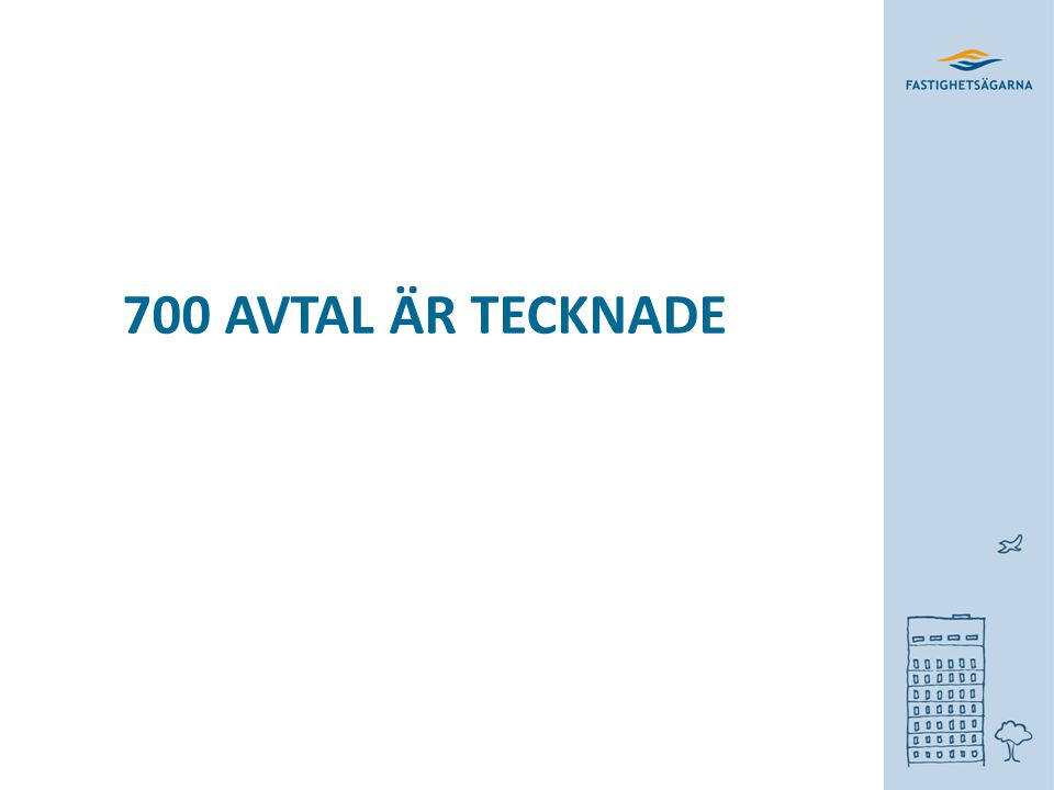 700 AVTAL ÄR TECKNADE