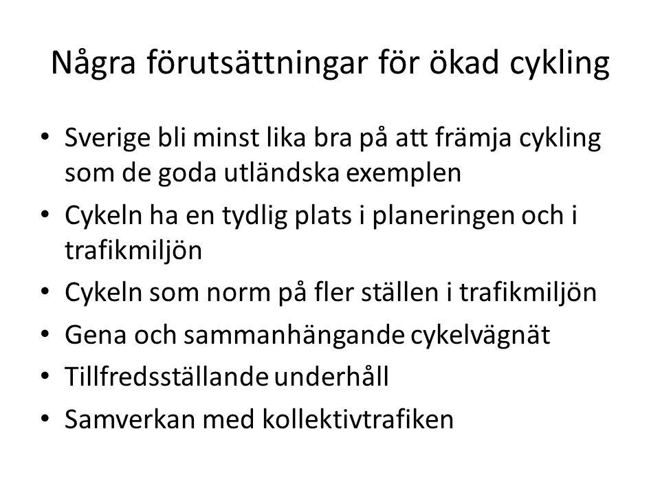 Några förutsättningar för ökad cykling Sverige bli minst lika bra på att främja cykling som de goda utländska exemplen Cykeln ha en tydlig plats i planeringen och i trafikmiljön Cykeln som norm på fler ställen i trafikmiljön Gena och sammanhängande cykelvägnät Tillfredsställande underhåll Samverkan med kollektivtrafiken