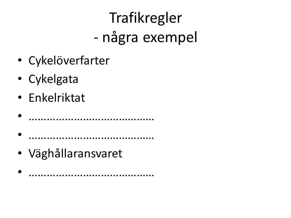 Trafikregler - några exempel Cykelöverfarter Cykelgata Enkelriktat …………………………………… Väghållaransvaret ……………………………………