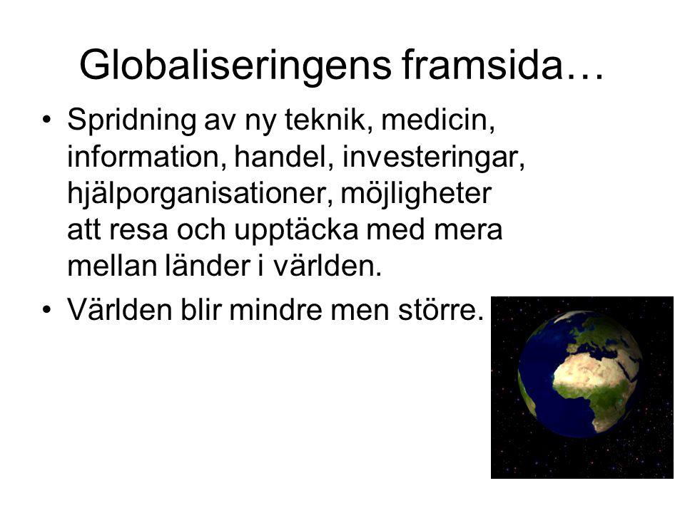 Globaliseringens framsida… Spridning av ny teknik, medicin, information, handel, investeringar, hjälporganisationer, möjligheter att resa och upptäcka