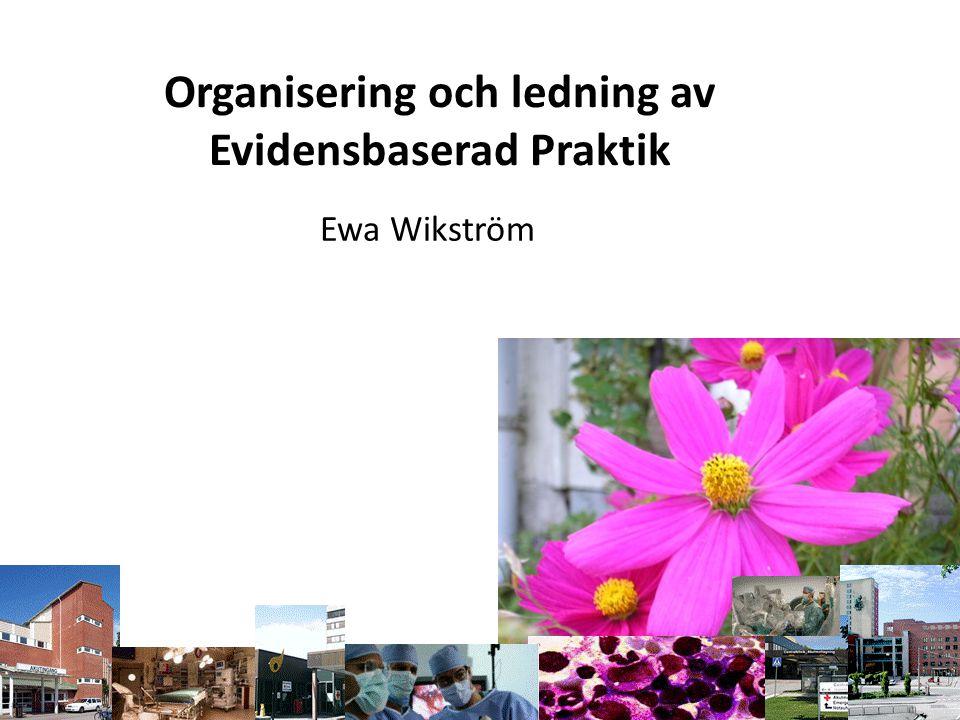 Organisering och ledning av Evidensbaserad Praktik Ewa Wikström