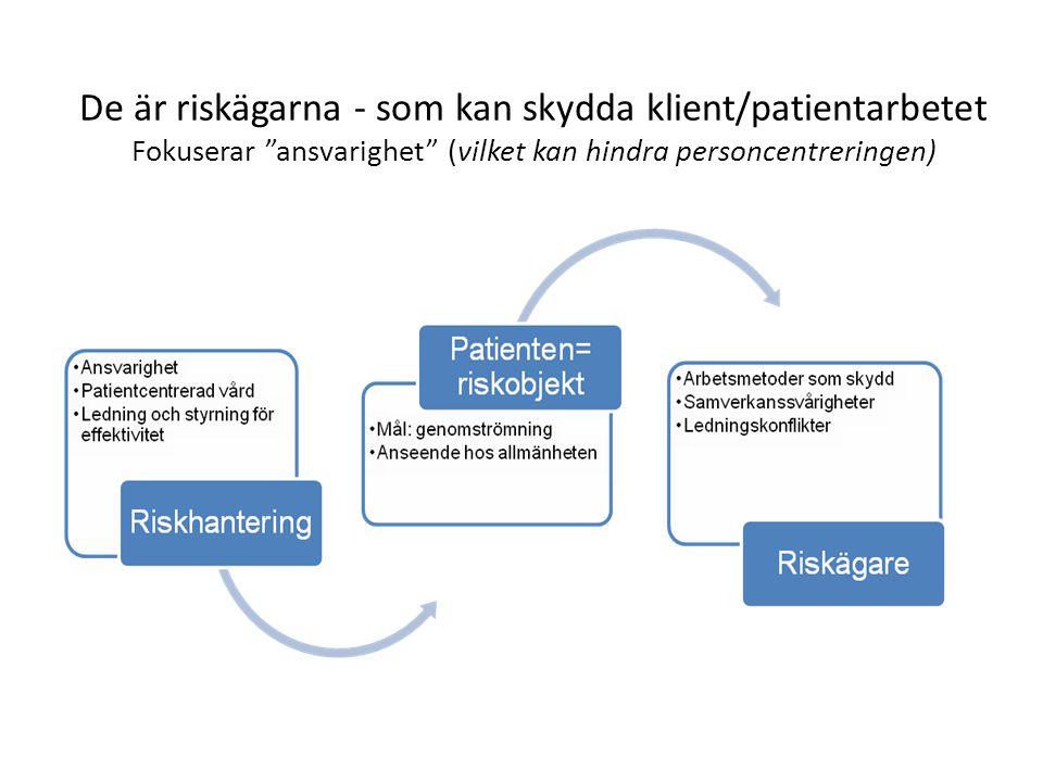 """De är riskägarna - som kan skydda klient/patientarbetet Fokuserar """"ansvarighet"""" (vilket kan hindra personcentreringen)"""