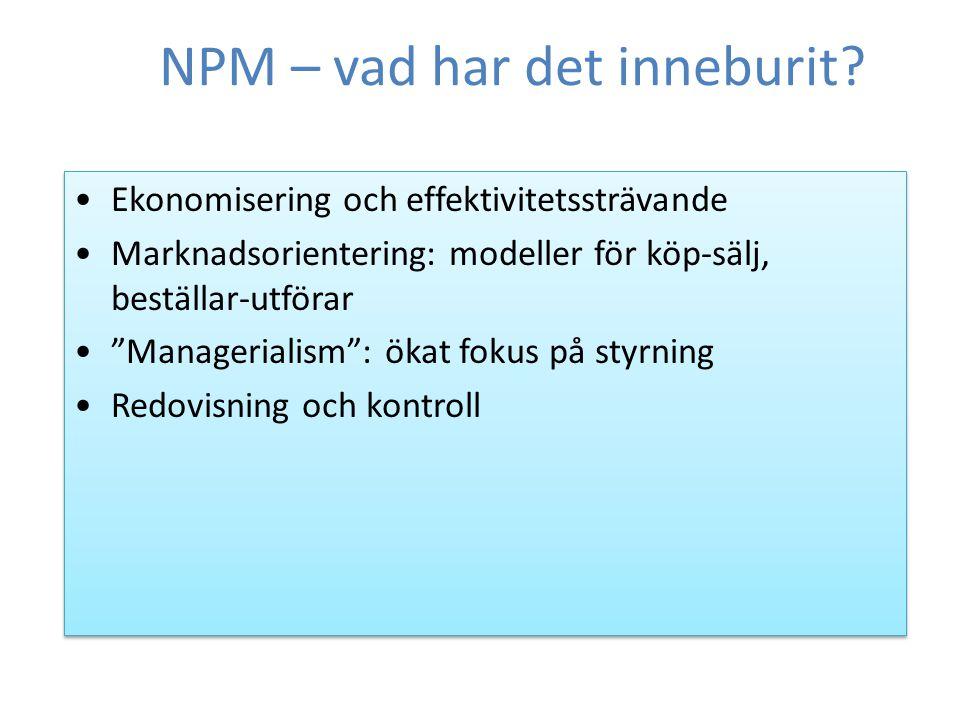 """NPM – vad har det inneburit? Ekonomisering och effektivitetssträvande Marknadsorientering: modeller för köp-sälj, beställar-utförar """"Managerialism"""": ö"""