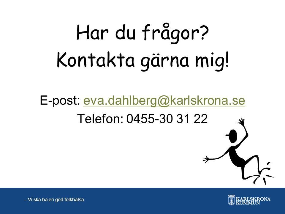 Har du frågor? Kontakta gärna mig! E-post: eva.dahlberg@karlskrona.seeva.dahlberg@karlskrona.se Telefon: 0455-30 31 22 – Vi ska ha en god folkhälsa