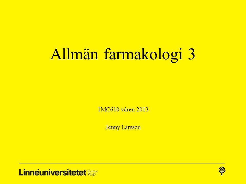 Allmän farmakologi 3 1MC610 våren 2013 Jenny Larsson
