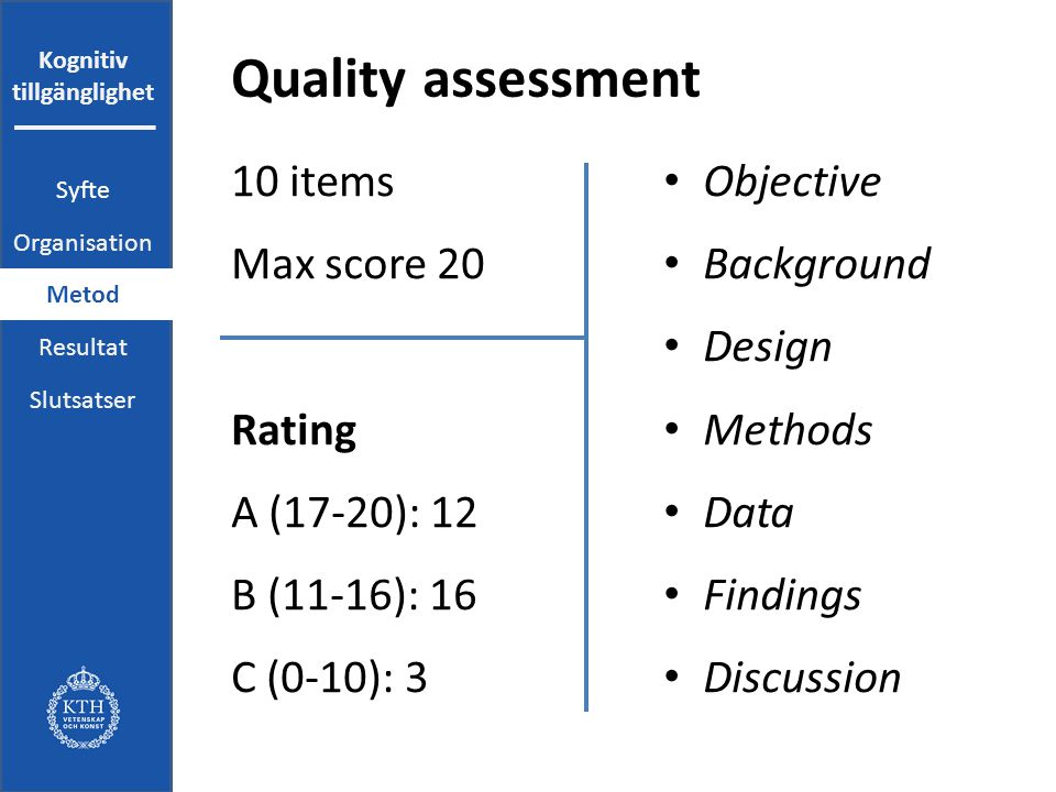 Kognitiv tillgänglighet Quality assessment Objective Background Design Methods Data Findings Discussion 10 items Max score 20 Rating A (17-20): 12 B (