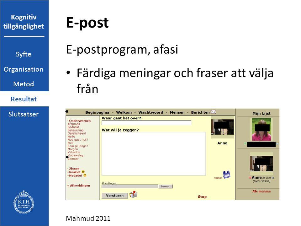 Kognitiv tillgänglighet E-post E-postprogram, afasi Färdiga meningar och fraser att välja från Mahmud 2011 Syfte Organisation Metod Resultat Slutsatser