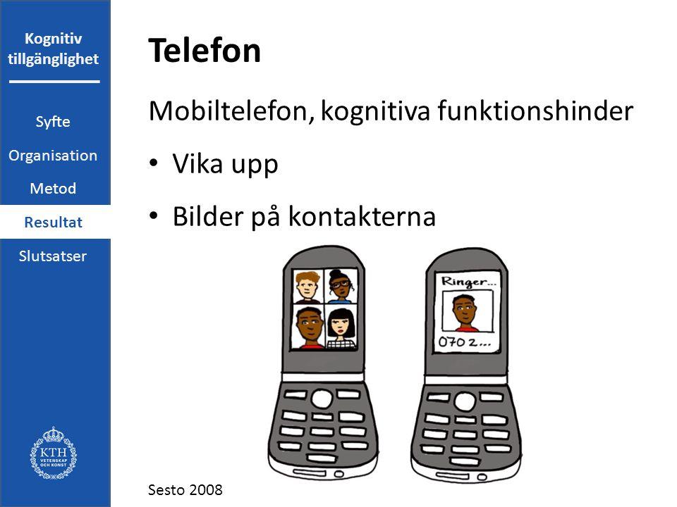 Kognitiv tillgänglighet Telefon Mobiltelefon, kognitiva funktionshinder Vika upp Bilder på kontakterna Sesto 2008 Syfte Organisation Metod Resultat Slutsatser