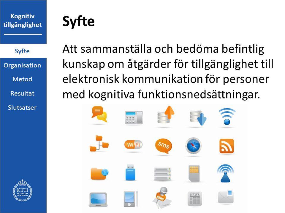 Kognitiv tillgänglighet Syfte Att sammanställa och bedöma befintlig kunskap om åtgärder för tillgänglighet till elektronisk kommunikation för personer med kognitiva funktionsnedsättningar.