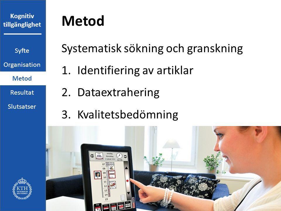Kognitiv tillgänglighet Metod Systematisk sökning och granskning 1.Identifiering av artiklar 2.Dataextrahering 3.Kvalitetsbedömning Syfte Organisation Metod Resultat Slutsatser