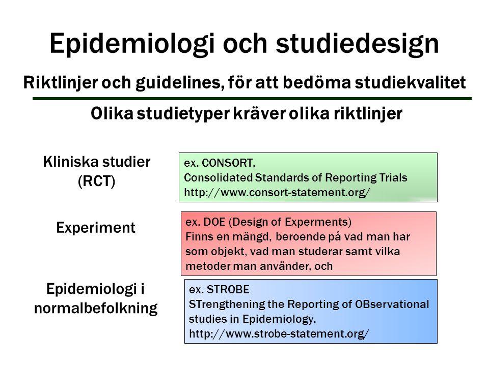 Epidemiologi i normalbefolkning Kliniska studier (RCT) Experiment Epidemiologi och studiedesign Riktlinjer och guidelines, för att bedöma studiekvalit