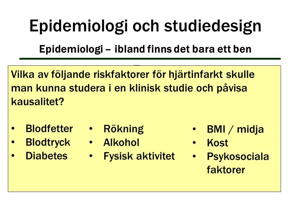 Vilka av följande riskfaktorer för hjärtinfarkt skulle man kunna studera i en klinisk studie och påvisa kausalitet? Blodfetter Blodtryck Diabetes Epid