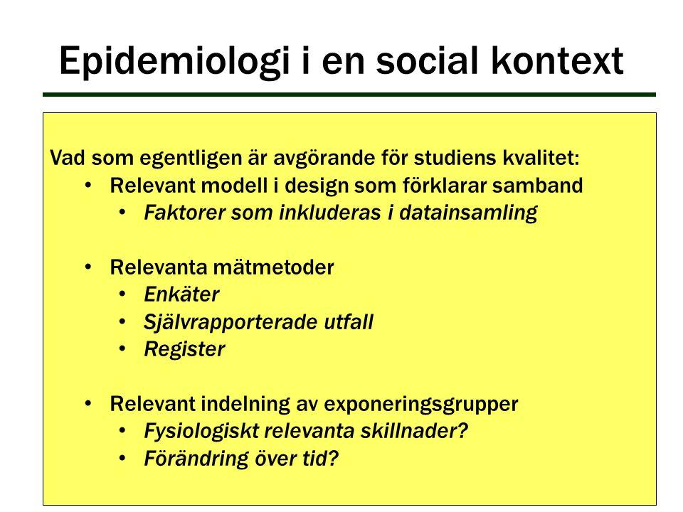 Epidemiologi i en social kontext Vad som egentligen är avgörande för studiens kvalitet: Relevant modell i design som förklarar samband Faktorer som in