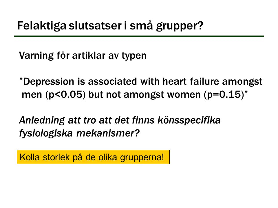 "Felaktiga slutsatser i små grupper? Varning för artiklar av typen ""Depression is associated with heart failure amongst men (p<0.05) but not amongst wo"