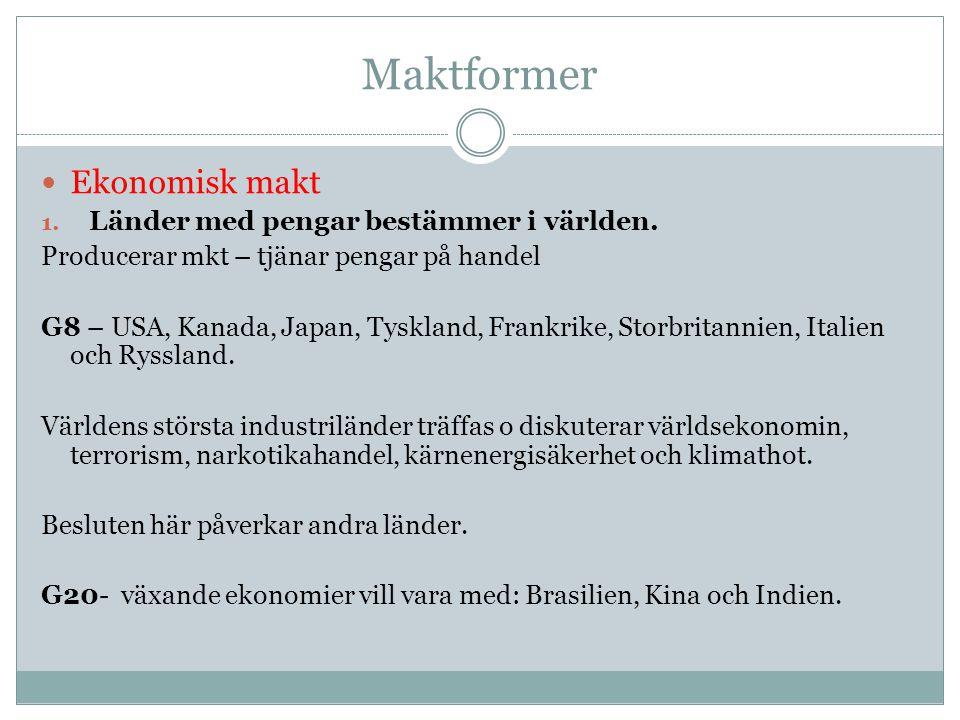 Maktformer Ekonomisk makt 1. Länder med pengar bestämmer i världen. Producerar mkt – tjänar pengar på handel G8 – USA, Kanada, Japan, Tyskland, Frankr