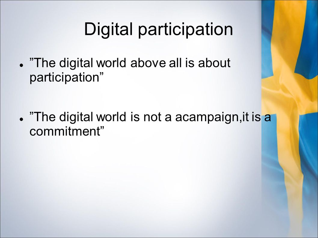 Digital participation The digital world above all is about participation The digital world is not a acampaign,it is a commitment