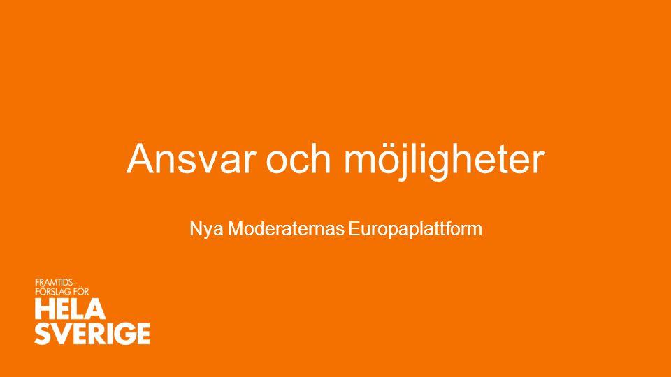 Ansvar och möjligheter Nya Moderaternas Europaplattform