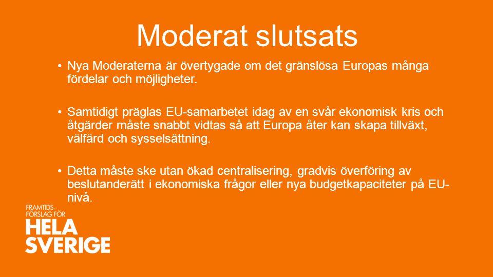Moderat slutsats Nya Moderaterna är övertygade om det gränslösa Europas många fördelar och möjligheter. Samtidigt präglas EU-samarbetet idag av en svå