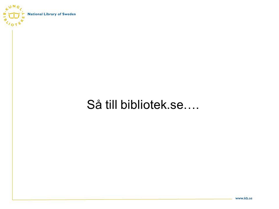 www.kb.se Så till bibliotek.se….