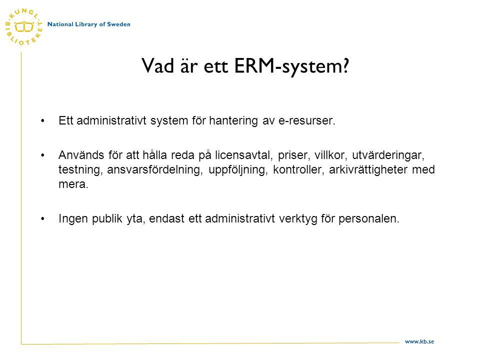 www.kb.se Vad är ett ERM-system. Ett administrativt system för hantering av e-resurser.