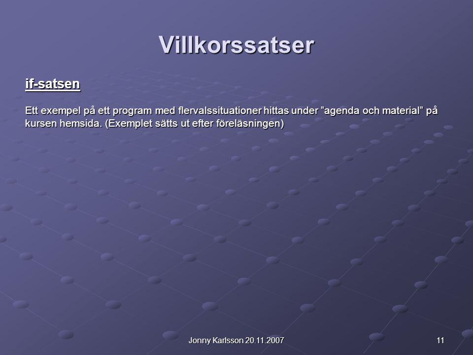 11Jonny Karlsson 20.11.2007 Villkorssatser if-satsen Ett exempel på ett program med flervalssituationer hittas under agenda och material på kursen hemsida.