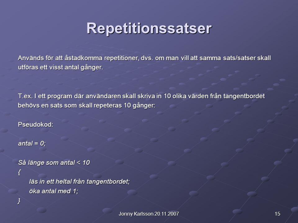 15Jonny Karlsson 20.11.2007 Repetitionssatser Används för att åstadkomma repetitioner, dvs.