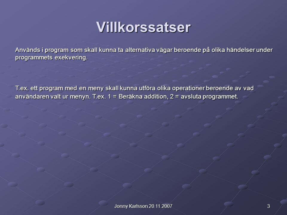 3Jonny Karlsson 20.11.2007 Villkorssatser Används i program som skall kunna ta alternativa vägar beroende på olika händelser under programmets exekvering.