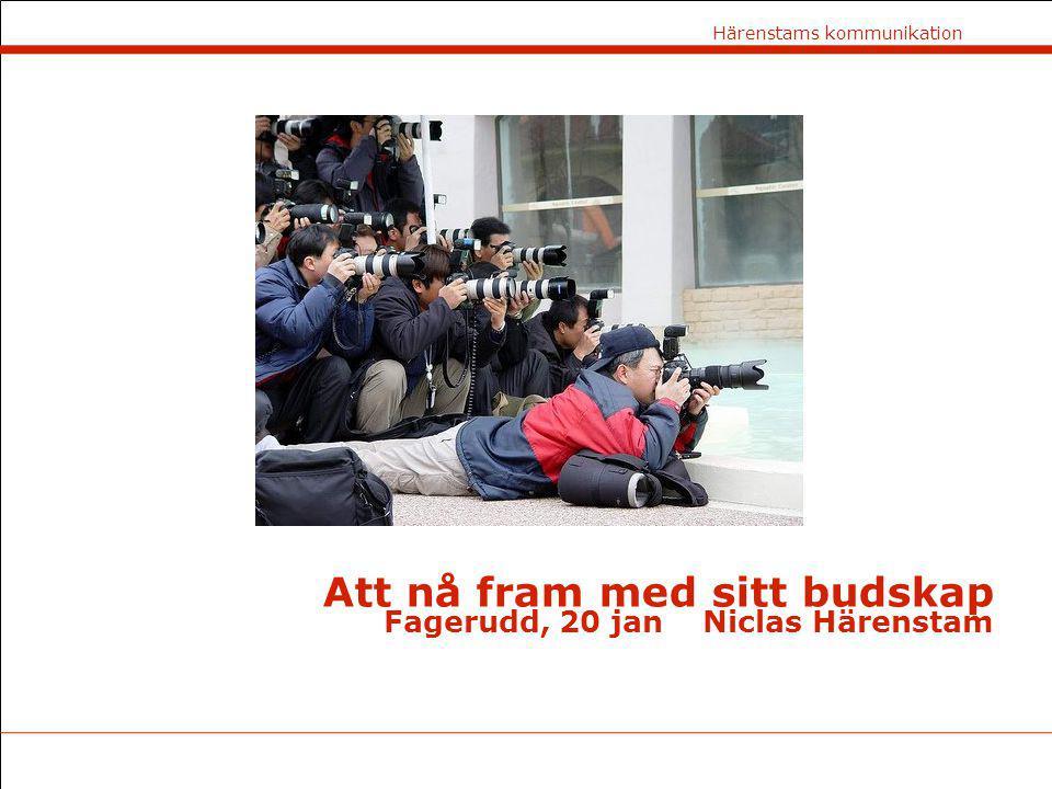 Härenstams kommunikation Tidtabell 13.00Att nå ut med sitt budskap 15.00Fika 15.15Övning budskapsplattform 16.15Redovisning och sammanfattning 17.00Slut