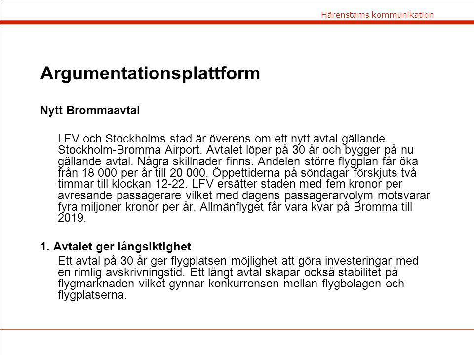 Härenstams kommunikation Argumentationsplattform Nytt Brommaavtal LFV och Stockholms stad är överens om ett nytt avtal gällande Stockholm-Bromma Airport.
