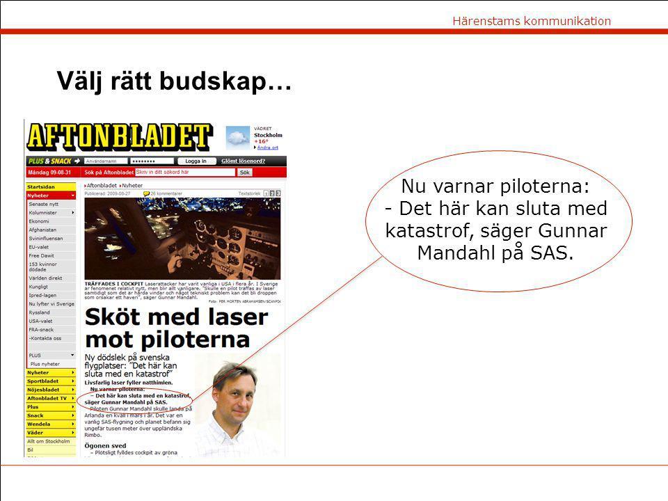 Härenstams kommunikation Välj rätt budskap… Nu varnar piloterna: - Det här kan sluta med katastrof, säger Gunnar Mandahl på SAS.