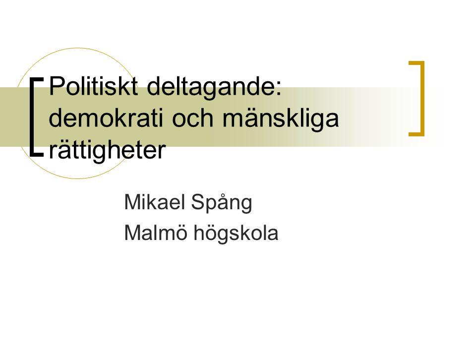 Politiskt deltagande: demokrati och mänskliga rättigheter Mikael Spång Malmö högskola