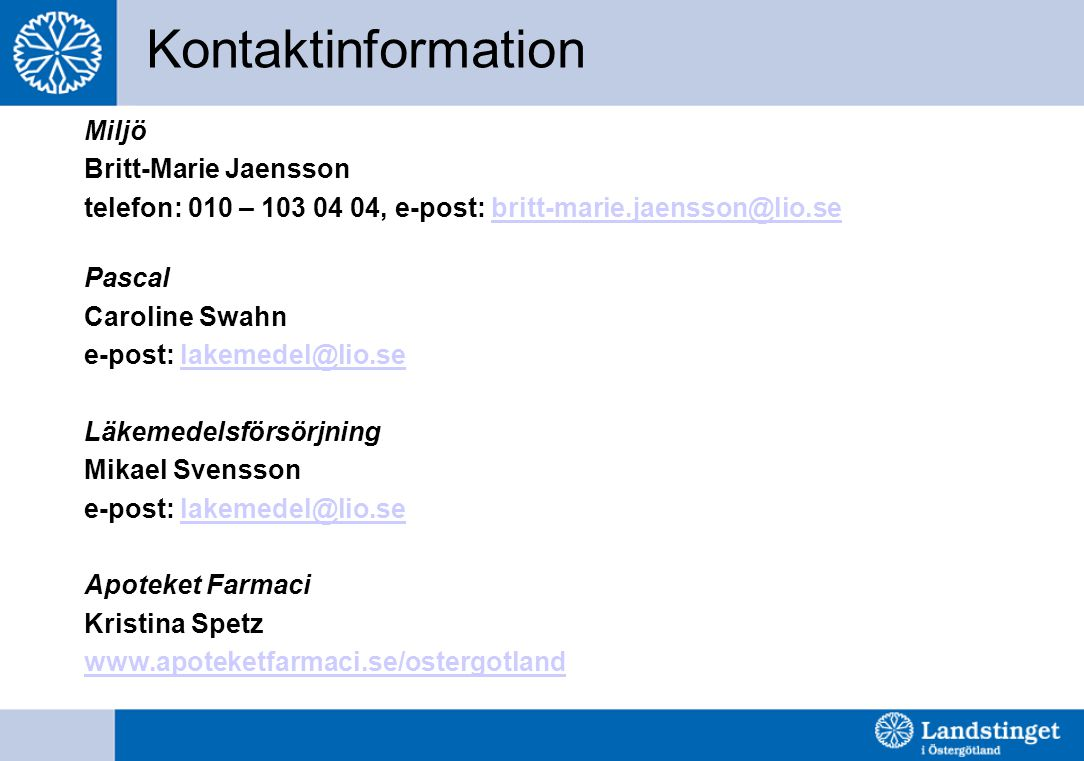 Kontaktinformation Miljö Britt-Marie Jaensson telefon: 010 – 103 04 04, e-post: britt-marie.jaensson@lio.sebritt-marie.jaensson@lio.se Pascal Caroline