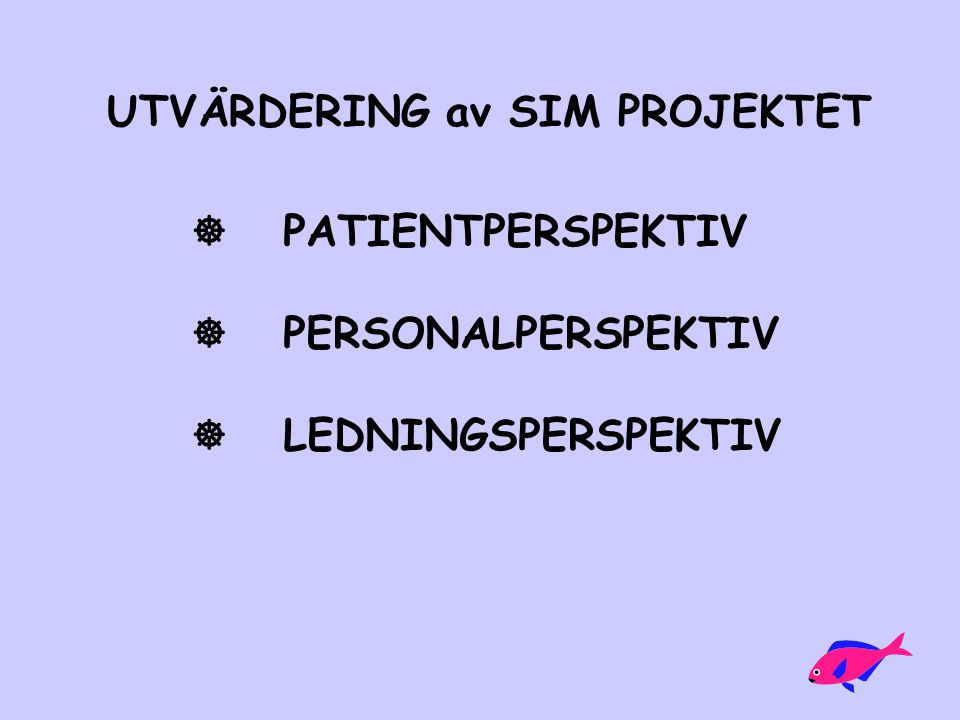 UTVÄRDERING av SIM PROJEKTET  PATIENTPERSPEKTIV  PERSONALPERSPEKTIV  LEDNINGSPERSPEKTIV
