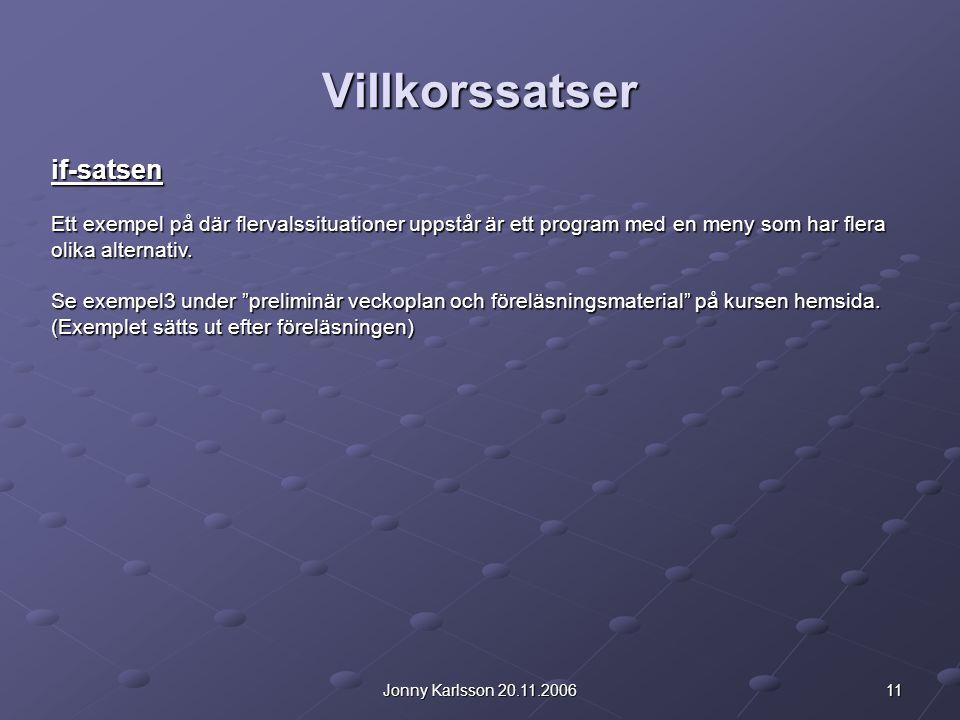 11Jonny Karlsson 20.11.2006 Villkorssatser if-satsen Ett exempel på där flervalssituationer uppstår är ett program med en meny som har flera olika alternativ.