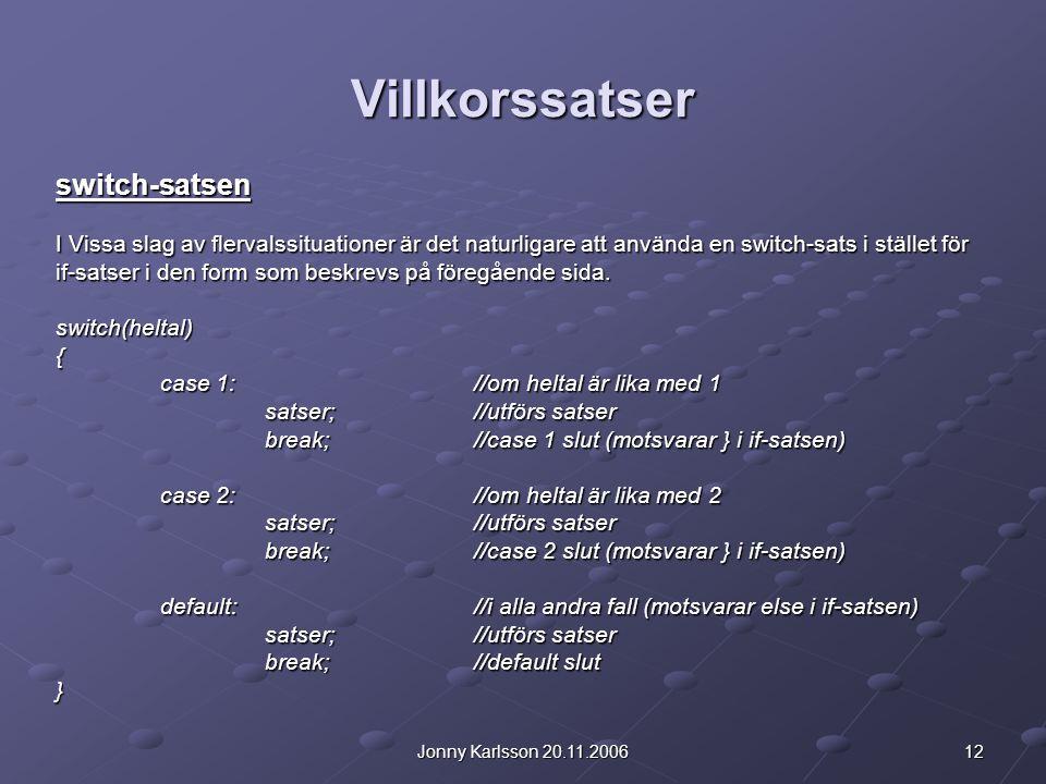 12Jonny Karlsson 20.11.2006 Villkorssatser switch-satsen I Vissa slag av flervalssituationer är det naturligare att använda en switch-sats i stället för if-satser i den form som beskrevs på föregående sida.