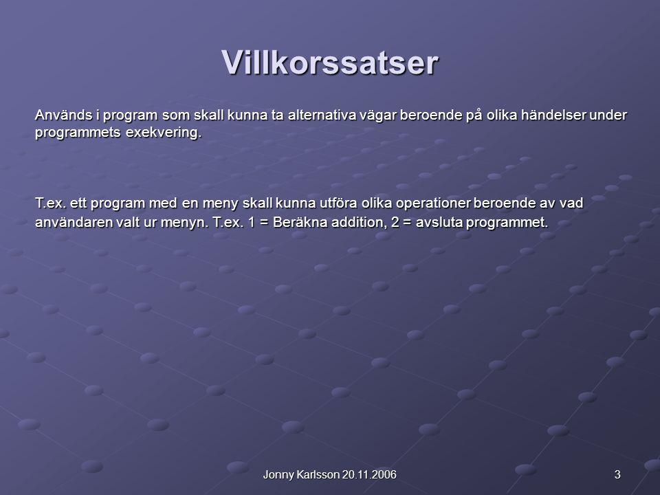 3Jonny Karlsson 20.11.2006 Villkorssatser Används i program som skall kunna ta alternativa vägar beroende på olika händelser under programmets exekvering.