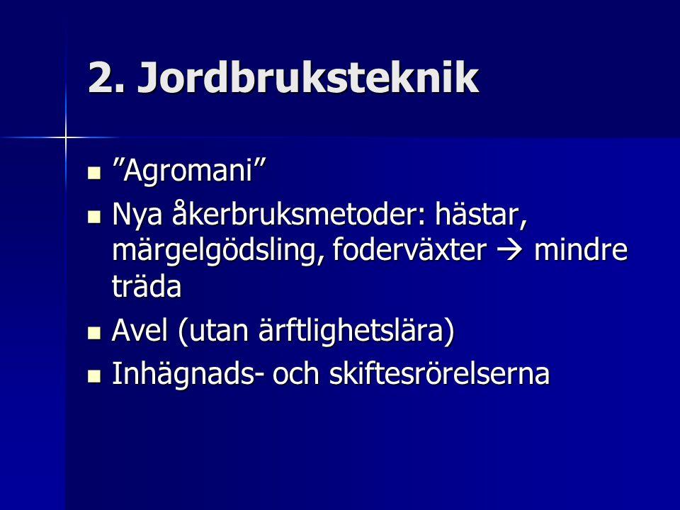 """2. Jordbruksteknik """"Agromani"""" """"Agromani"""" Nya åkerbruksmetoder: hästar, märgelgödsling, foderväxter  mindre träda Nya åkerbruksmetoder: hästar, märgel"""