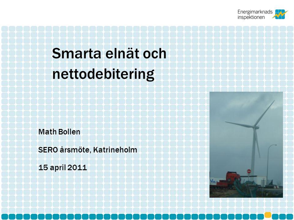 Smarta elnät och nettodebitering Math Bollen SERO årsmöte, Katrineholm 15 april 2011