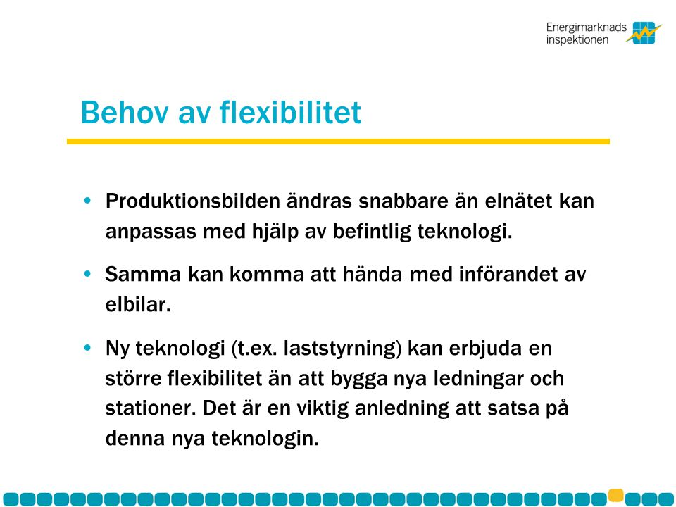 Behov av flexibilitet Produktionsbilden ändras snabbare än elnätet kan anpassas med hjälp av befintlig teknologi. Samma kan komma att hända med införa